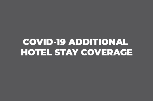 Covid-19 Additional Hotel Stay Coverage